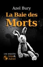 La Baie des Morts ebook by Azel Bury