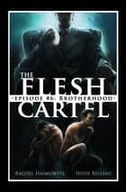 The Flesh Cartel #6: Brotherhood ebook by Rachel Haimowitz,Heidi Belleau