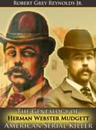 The Genealogy of Herman Webster Mudgett ebook by Robert Grey Reynolds Jr