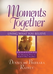 Moments Together for Living What You Believe ebook by Dennis Rainey,Barbara Rainey