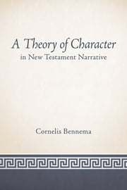 A Theory of Character in New Testament Narrative ebook by Cornelis Bennema