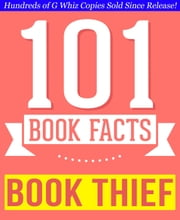 The Book Thief - 101 Amazingly True Facts You Didn't Know - 101BookFacts.com ebook by G Whiz