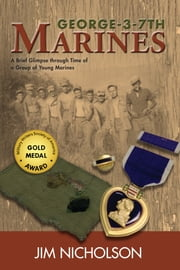 George-3-7th Marines - A Brief Glimpse Through Time of a Group of Young Marines ebook by Jim Nicholson