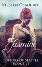 Jasmine - Suitors of Seattle, #5 ebook by Kirsten Osbourne