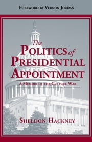 Politics of Presidential Appointment - A Memoir of the Culture War ebook by Sheldon Hackney