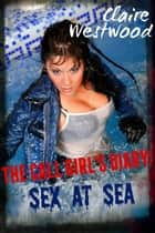 Sex At Sea - A Billionaire, Escort, College erotic tale - The Call Girl's Diary, #3 ebook by Claire Westwood
