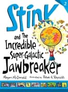 Stink and the Incredible Super-Galactic Jawbreaker 電子書 by Megan McDonald