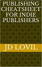 Publishing Cheatsheet for Indie Authors ebook by JD Lovil