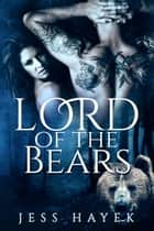 Lord of the Bears - Bear-Lord, #1 ebook by Jess Hayek