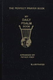My Daily Psalms Book - The Perfect Prayer Book ebook by Joseph Rev. Frey