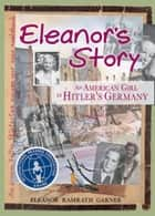 Eleanor's Story - An American Girl in Hitler's Germany ebook by Eleanor Ramrath Garner