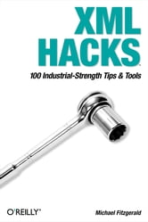 XML Hacks - 100 Industrial-Strength Tips and Tools ebook by Michael Fitzgerald