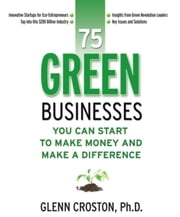 75 Green Businesses You Can Start to Make Money and Make a Difference ebook by Glenn Croston