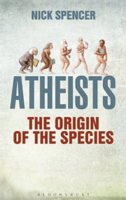 Atheists - The Origin of the Species ebook by Nick Spencer