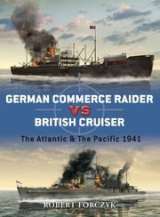 German Commerce Raider vs British Cruiser - The Atlantic & The Pacific 1941 ebook by Robert Forczyk,Mr Ian Palmer