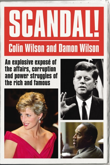 Scandal! - An Explosive Exposé of the Affairs, Corruption and Power Struggles of the Rich and Famous eBook by Colin Wilson,Damon Wilson