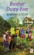Brother Dusty Feet 電子書 by Rosemary Sutcliff