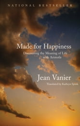 Made for Happiness - Discovering the Meaning of Life with Aristotle ebook by Jean Vanier