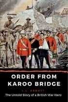 Order from Karoo Bridge - The Untold Story of A British War Hero ebook by L.L. Abbott