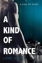 A Kind of Romance - A Kind Of Stories, #2 ebook by Lane Hayes