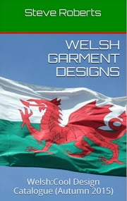 Welsh Garment Design Catalogue ebook by Steve Roberts