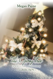The Giving Tree: short stories of Christmas ebook by Megan Payne
