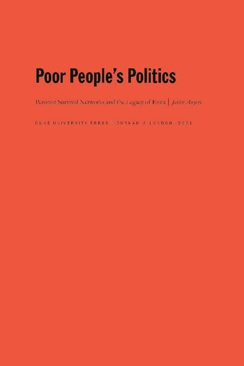 Poor People's Politics - Peronist Survival Networks and the Legacy of Evita ebook by Javier Auyero