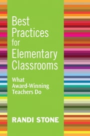 Best Practices for Elementary Classrooms - What Award-Winning Teachers Do ebook by Randi Stone