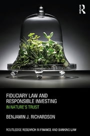 Fiduciary Law and Responsible Investing - In Nature's trust ebook by Benjamin J. Richardson
