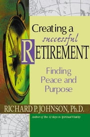 Creating a Successful Retirement ebook by Johnson, Ph.D., Richard P.