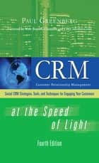 CRM at the Speed of Light, Fourth Edition ebook by Paul Greenberg