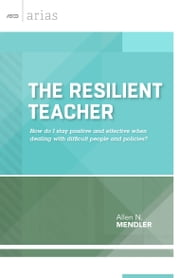 The Resilient Teacher - How do I stay positive and effective when dealing with difficult people and policies? (ASCD Arias) ebook by Allen N. Mendler