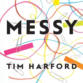 Messy - How to Be Creative and Resilient in a Tidy-Minded World audiobook by Tim Harford