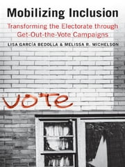 Mobilizing Inclusion: Transforming the Electorate through Get-Out-the-Vote Campaigns ebook by Lisa Garcia Bedolla,Melissa R. Michelson