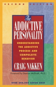The Addictive Personality - Understanding the Addictive Process and Compulsive Behavior ebook by Craig Nakken