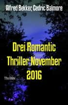 Drei Romantic Thriller November 2016 ebook by Alfred Bekker, Cedric Balmore