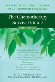 The Chemotherapy Survival Guide: Everything You Need to Know to Get Through Treatment ebook by McKay, Judith