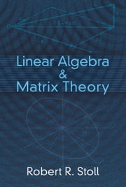 Linear Algebra and Matrix Theory ebook by Robert R. Stoll