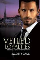 Veiled Loyalties ebook by Scotty Cade