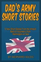 Dads Army Short Stories ebook by Bernard Wilds
