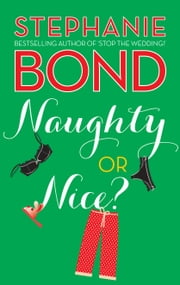 Naughty or Nice? ebook by Stephanie Bond