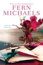 To Have and to Hold ebook by Fern Michaels
