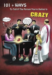 101+ Ways To Tell If The Person Youre Dating Is Crazy ebook by Jeff Hodge
