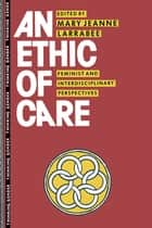 An Ethic of Care ebook by Mary Jeanne Larrabee,Mary Jeanne Larrabee