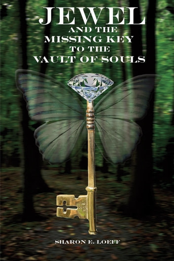Jewel and the Missing Key to the Vault of Souls ebook by Sharon Loeff