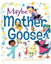 Maybe Mother Goose ebook by Esmé Raji Codell,Elisa Chavarri