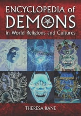 Encyclopedia of Demons in World Religions and Cultures ebook by Theresa Bane