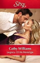 Legacy Of His Revenge 電子書籍 by Cathy Williams
