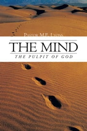 The Mind - The Pulpit of GOD ebook by Pastor M.E. Lyons