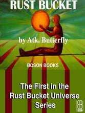 Rust Bucket: Book1, The Rust Bucket Universe series ebook by Atk.  Butterfly